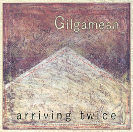 Gilgamesh - Arriving Twice